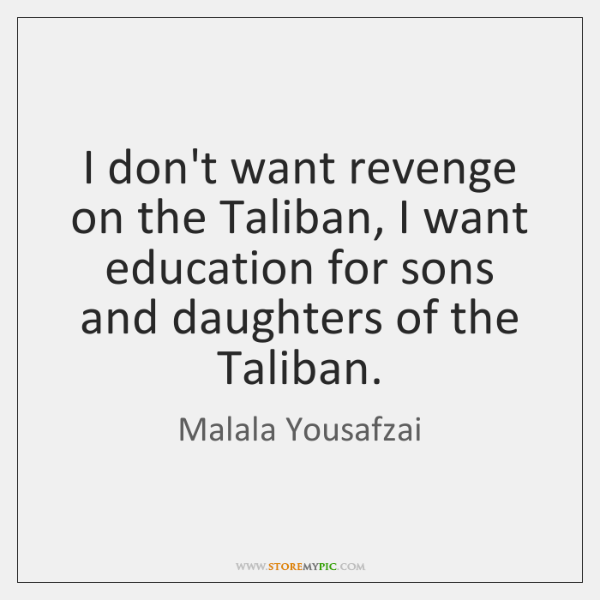 I don't want revenge on the Taliban, I want education for sons ...