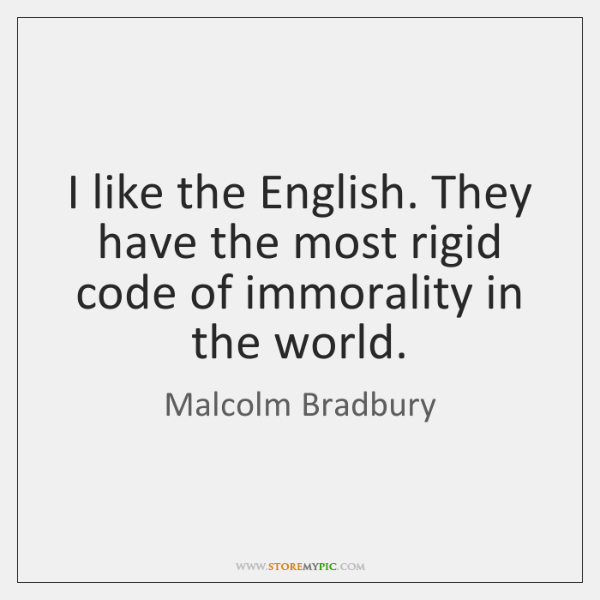 I like the English. They have the most rigid code of immorality ...