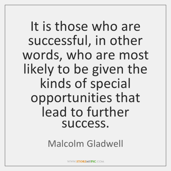 It is those who are successful, in other words, who are most ...