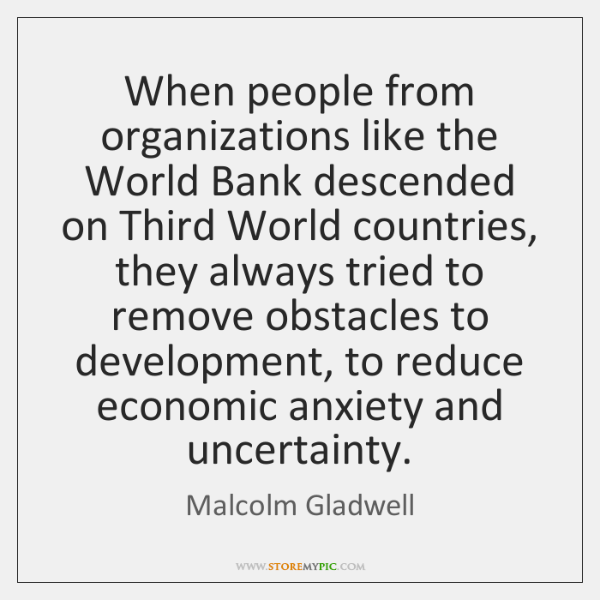 When people from organizations like the World Bank descended on Third World ...