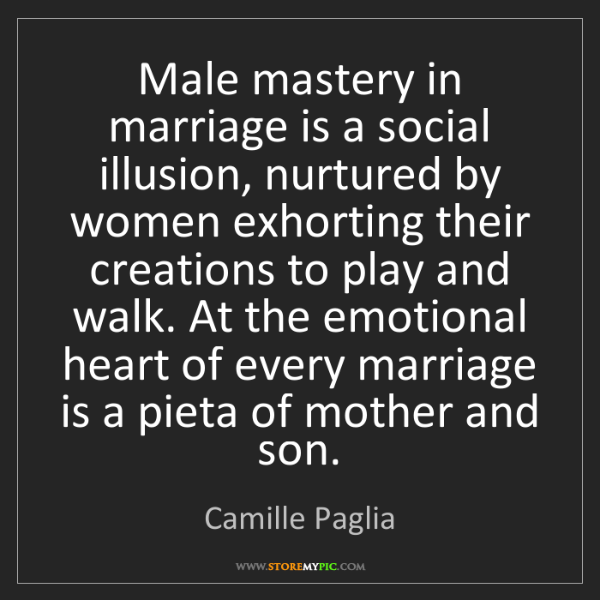 Camille Paglia: Male mastery in marriage is a social illusion, nurtured...