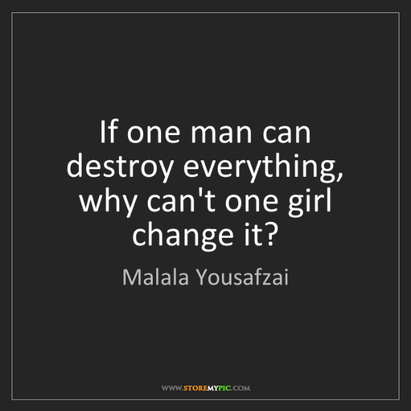 Malala Yousafzai: If one man can destroy everything, why can't one girl...