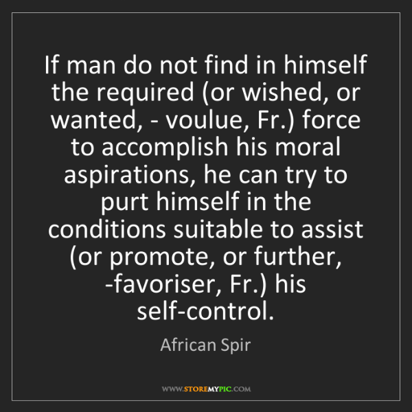 African Spir: If man do not find in himself the required (or wished,...