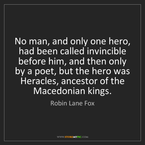 Robin Lane Fox: No man, and only one hero, had been called invincible...