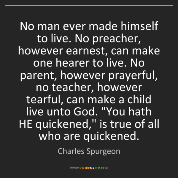 Charles Spurgeon: No man ever made himself to live. No preacher, however...