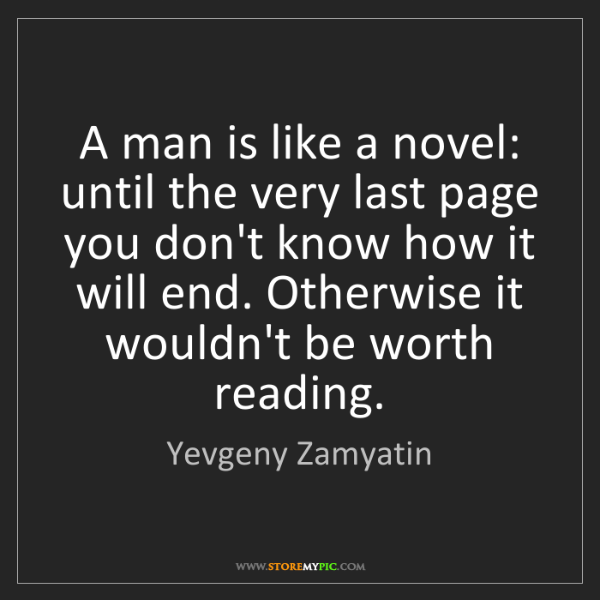 Yevgeny Zamyatin: A man is like a novel: until the very last page you don't...