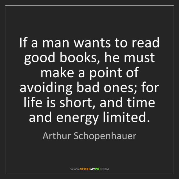 Arthur Schopenhauer: If a man wants to read good books, he must make a point...