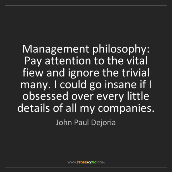 John Paul Dejoria: Management philosophy: Pay attention to the vital fiew...