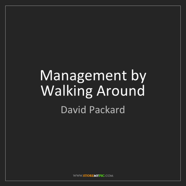 David Packard: Management by Walking Around