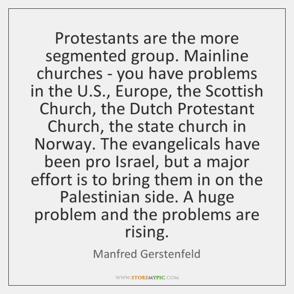 Protestants are the more segmented group. Mainline churches - you have problems ...