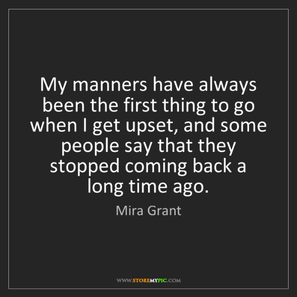 Mira Grant: My manners have always been the first thing to go when...