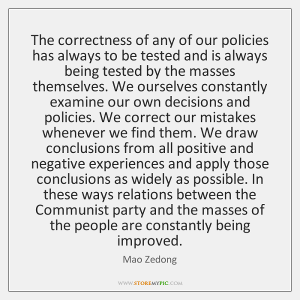 The correctness of any of our policies has always to be tested ...