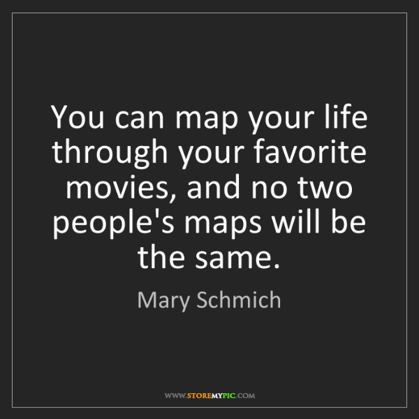Mary Schmich: You can map your life through your favorite movies, and...