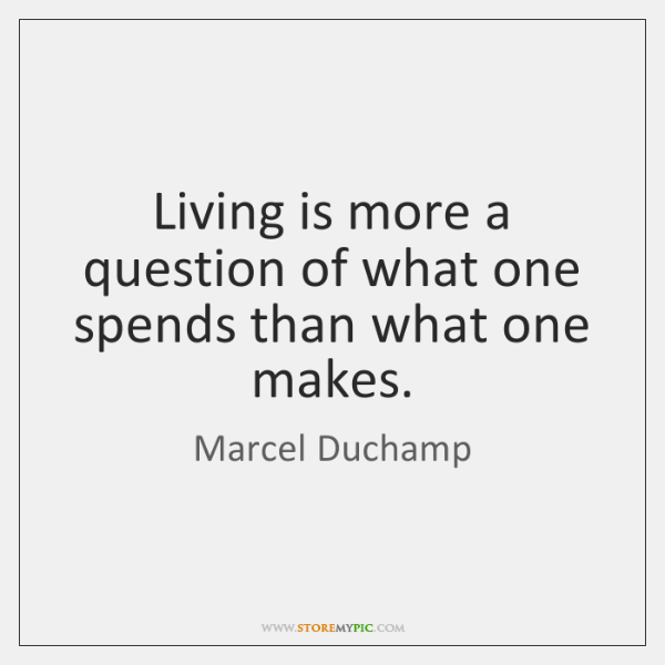 Living is more a question of what one spends than what one ...