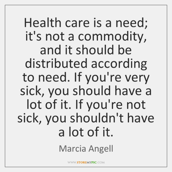 Health care is a need; it's not a commodity, and it should ...