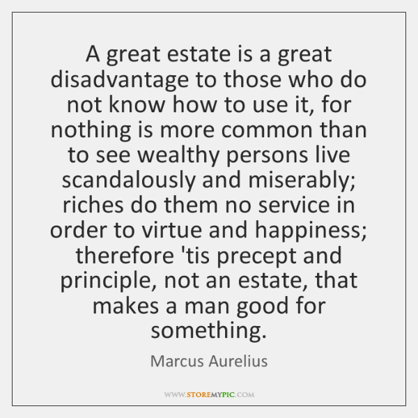 A great estate is a great disadvantage to those who do not ...