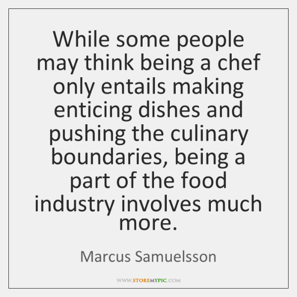 While some people may think being a chef only entails making enticing ...