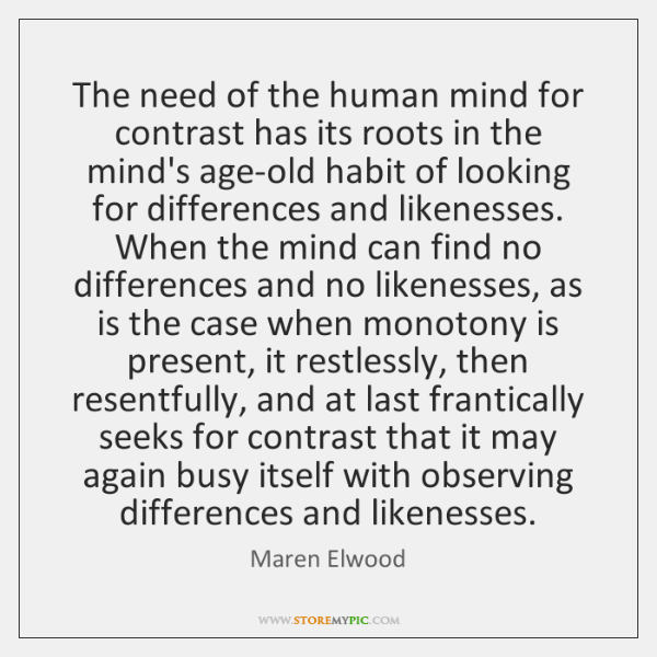 The need of the human mind for contrast has its roots in ...