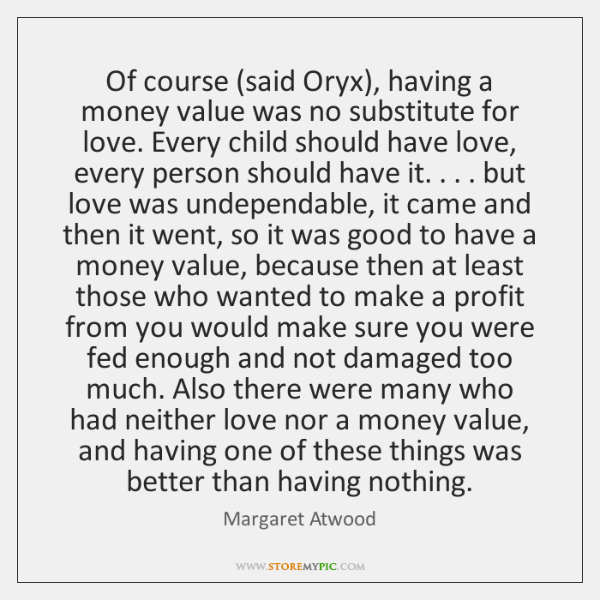 Of course (said Oryx), having a money value was no substitute for ...