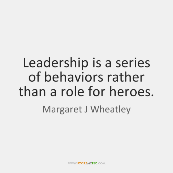 Leadership is a series of behaviors rather than a role for heroes.
