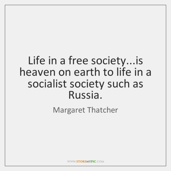 Life in a free society...is heaven on earth to life in ...