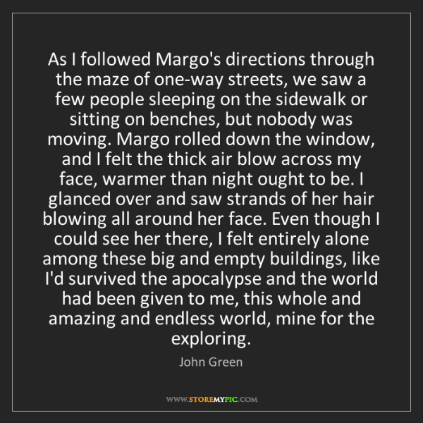 John Green: As I followed Margo's directions through the maze of...