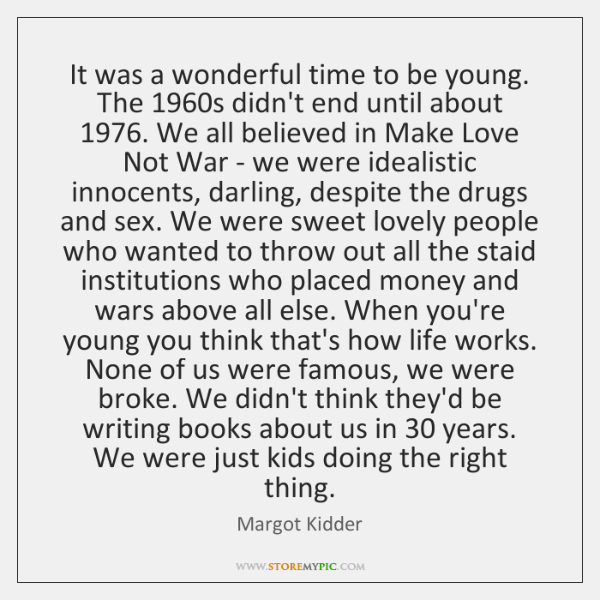 It was a wonderful time to be young. The 1960s didn't end ...