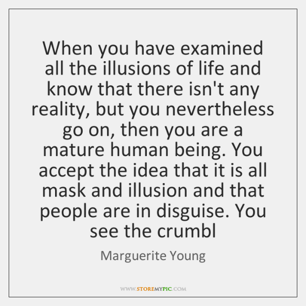 When you have examined all the illusions of life and know that ...
