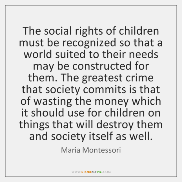 The social rights of children must be recognized so that a world ...