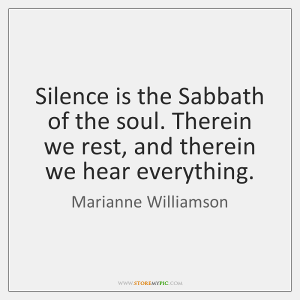 Silence is the Sabbath of the soul. Therein we rest, and therein ...