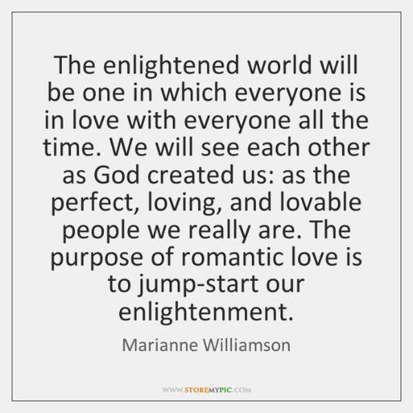 The enlightened world will be one in which everyone is in love ...