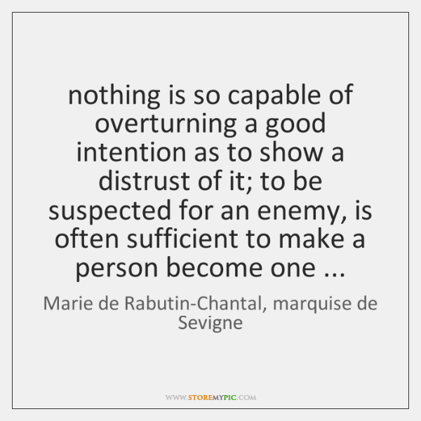 nothing is so capable of overturning a good intention as to show ...