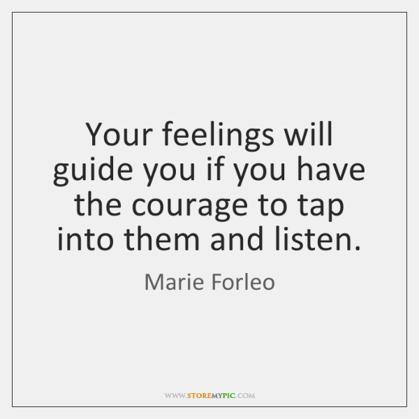 Your feelings will guide you if you have the courage to tap ...
