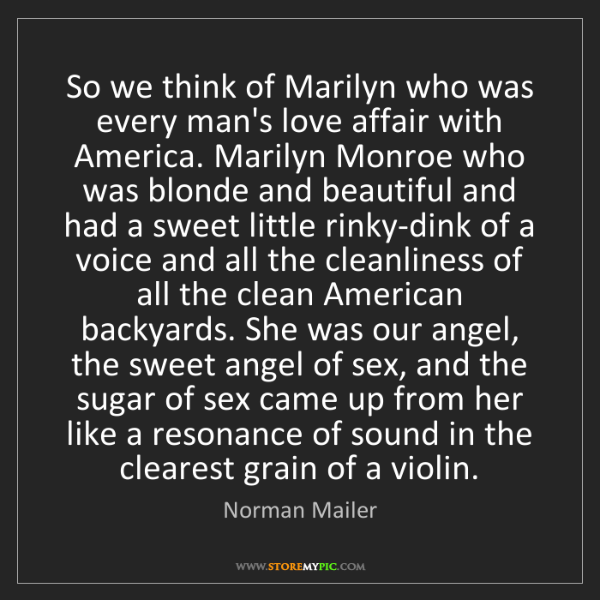 Norman Mailer: So we think of Marilyn who was every man's love affair...