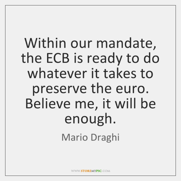 Within our mandate, the ECB is ready to do whatever it takes ...