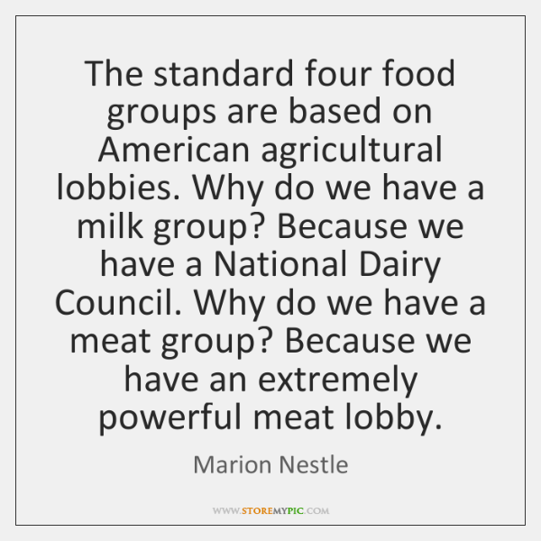The standard four food groups are based on American agricultural lobbies. Why ...