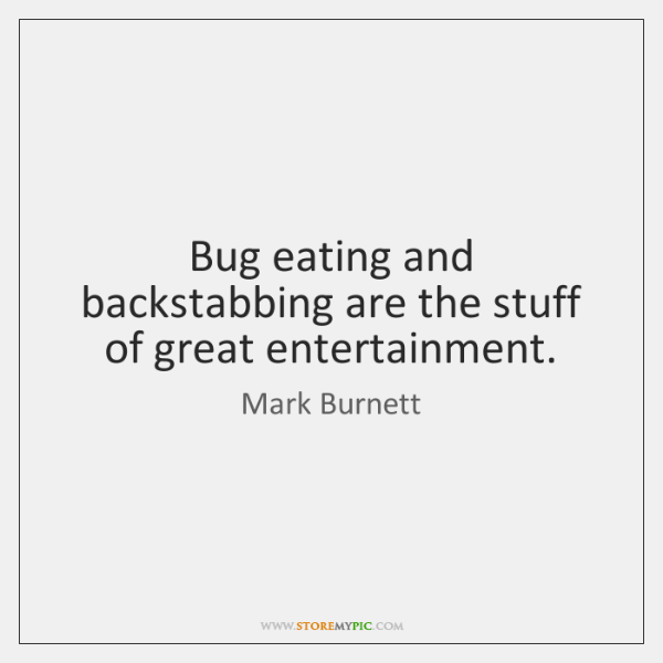 Bug eating and backstabbing are the stuff of great entertainment.