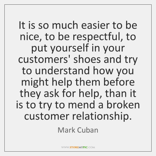 It is so much easier to be nice, to be respectful, to ...