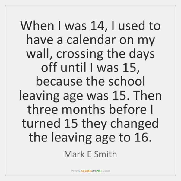 When I was 14, I used to have a calendar on my wall, ...