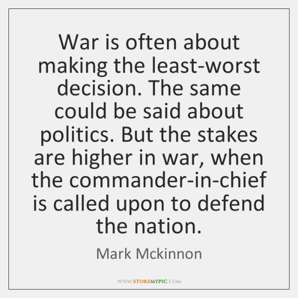 War is often about making the least-worst decision. The same could be ...