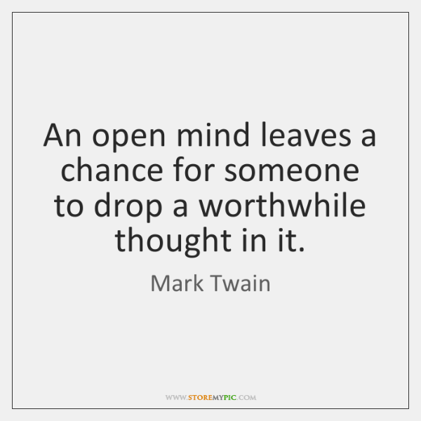 An open mind leaves a chance for someone to drop a worthwhile ...