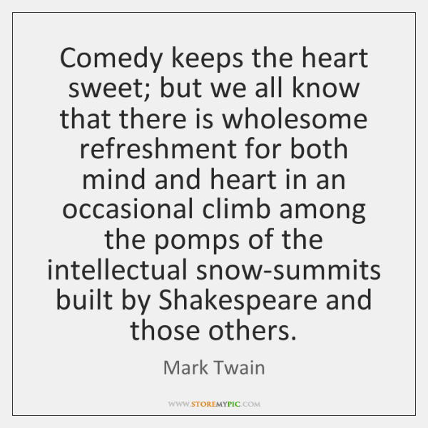 Comedy keeps the heart sweet; but we all know that there is ...