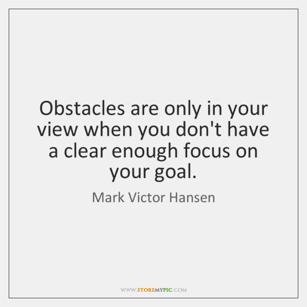 Obstacles are only in your view when you don't have a clear ...