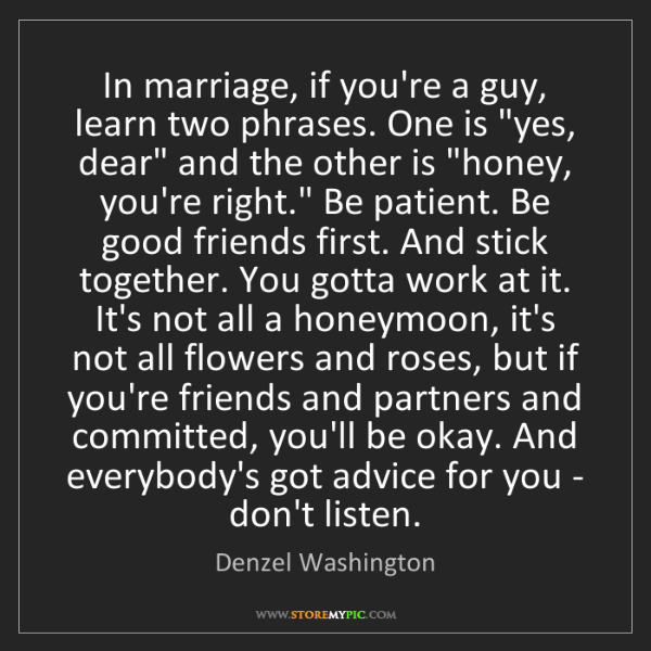 Denzel Washington: In marriage, if you're a guy, learn two phrases. One...
