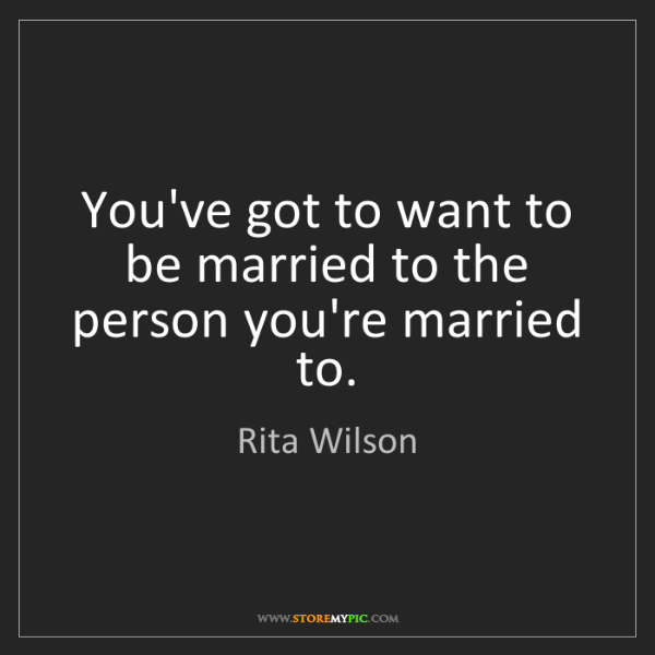 Rita Wilson: You've got to want to be married to the person you're...