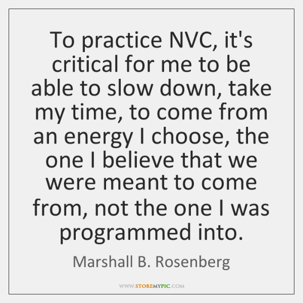 To practice NVC, it's critical for me to be able to slow ...