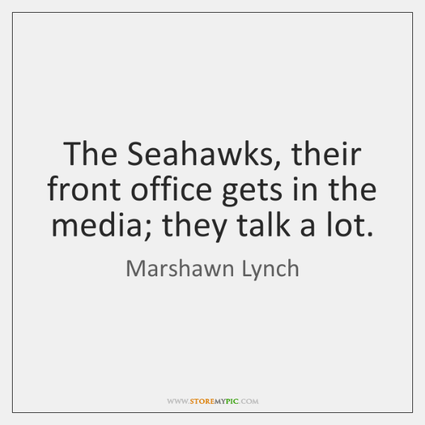 The Seahawks, their front office gets in the media; they talk a ...