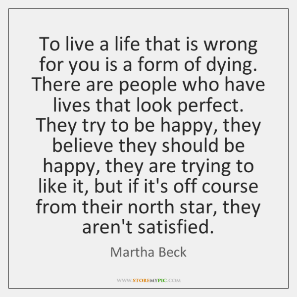 To live a life that is wrong for you is a form ...