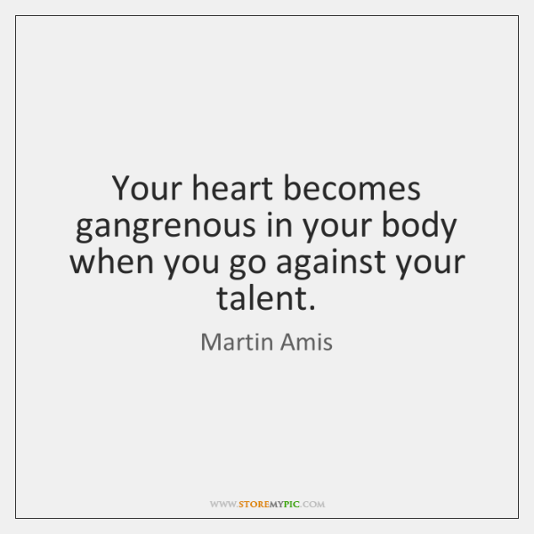 Your heart becomes gangrenous in your body when you go against your ...