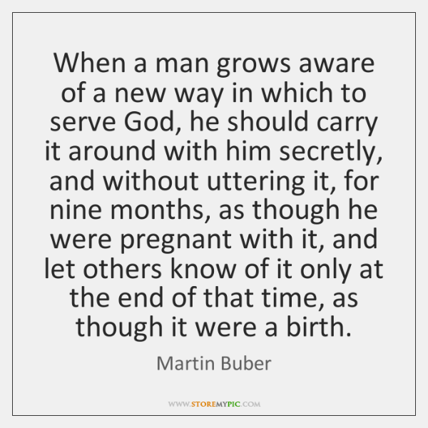 When a man grows aware of a new way in which to ...